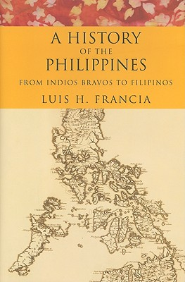 A History of the Philippines By Francia, Luis H.